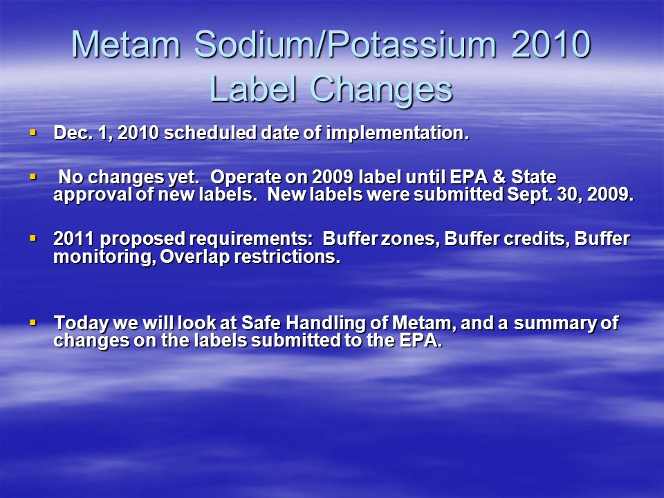 Metam Sodium/Potassium 2010 Label Changes Dec. 1, 2010 scheduled date of implementation.