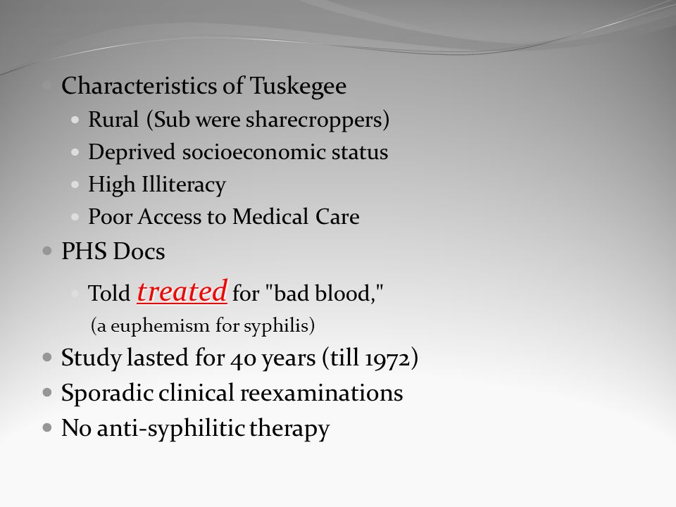 Characteristics of Tuskegee Rural (Sub were sharecroppers) Deprived socioeconomic status High Illiteracy Poor Access to Medical Care PHS Docs treated