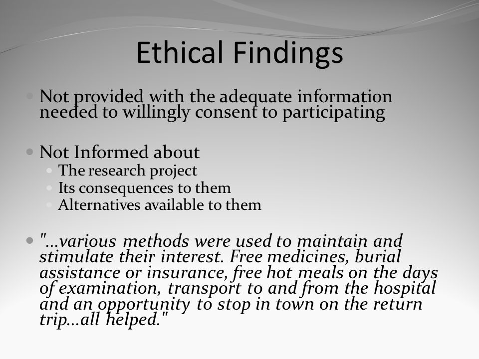 Ethical Findings Not provided with the adequate information needed to willingly consent to participating Not Informed about The research project Its c