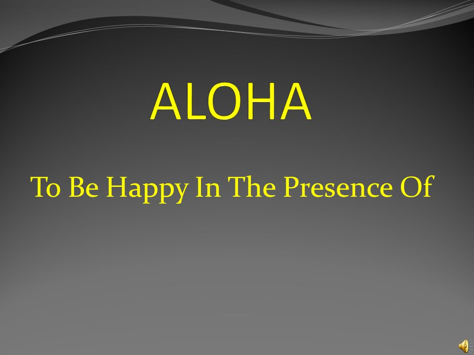 To Be Happy In The Presence Of