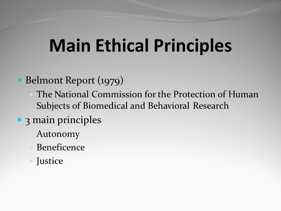 Main Ethical Principles Belmont Report (1979) The National Commission for the Protection of Human Subjects of Biomedical and Behavioral Research 3 mai