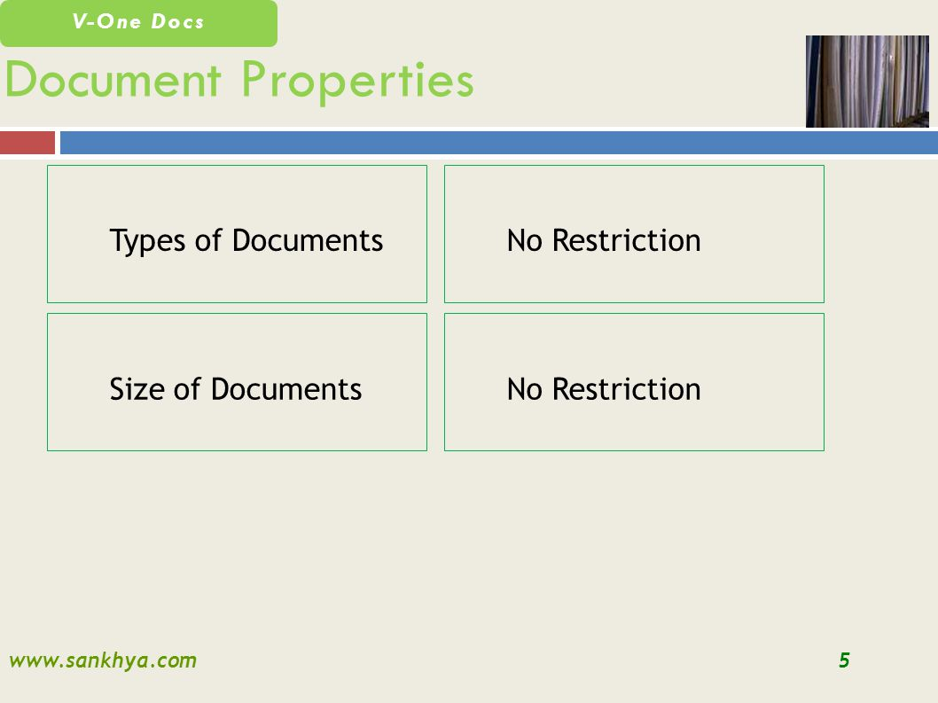 www.sankhya.com5 V-One Docs Types of Documents Document Properties No Restriction Size of DocumentsNo Restriction