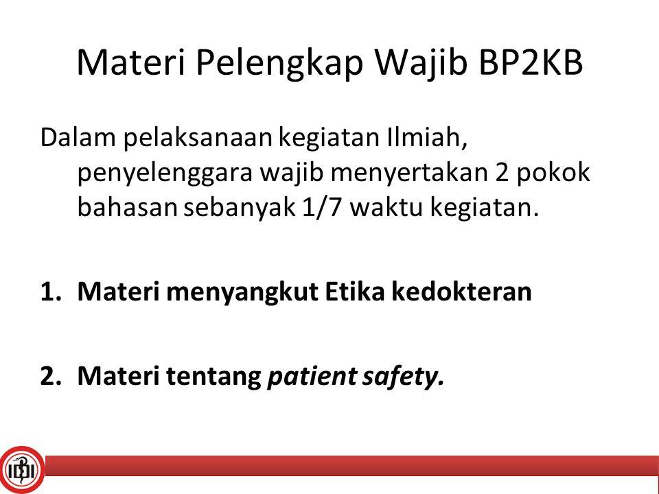 Materi Pelengkap Wajib BP2KB Dalam pelaksanaan kegiatan Ilmiah, penyelenggara wajib menyertakan 2 pokok bahasan sebanyak 1/7 waktu kegiatan. 1.Materi