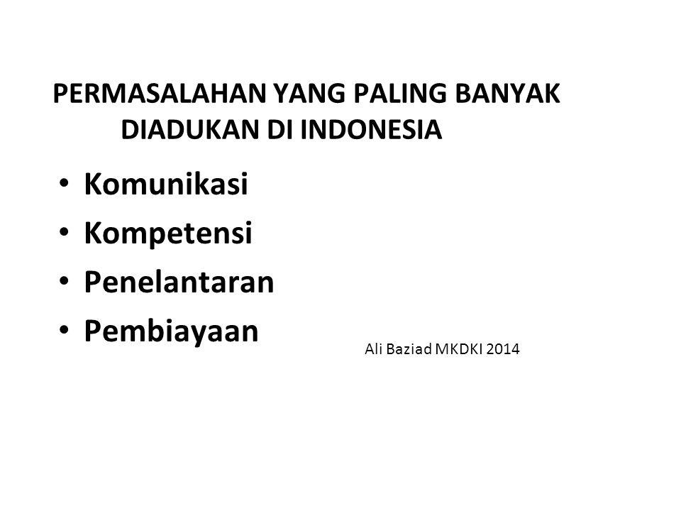 PERMASALAHAN YANG PALING BANYAK DIADUKAN DI INDONESIA Komunikasi Kompetensi Penelantaran Pembiayaan Ali Baziad MKDKI 2014