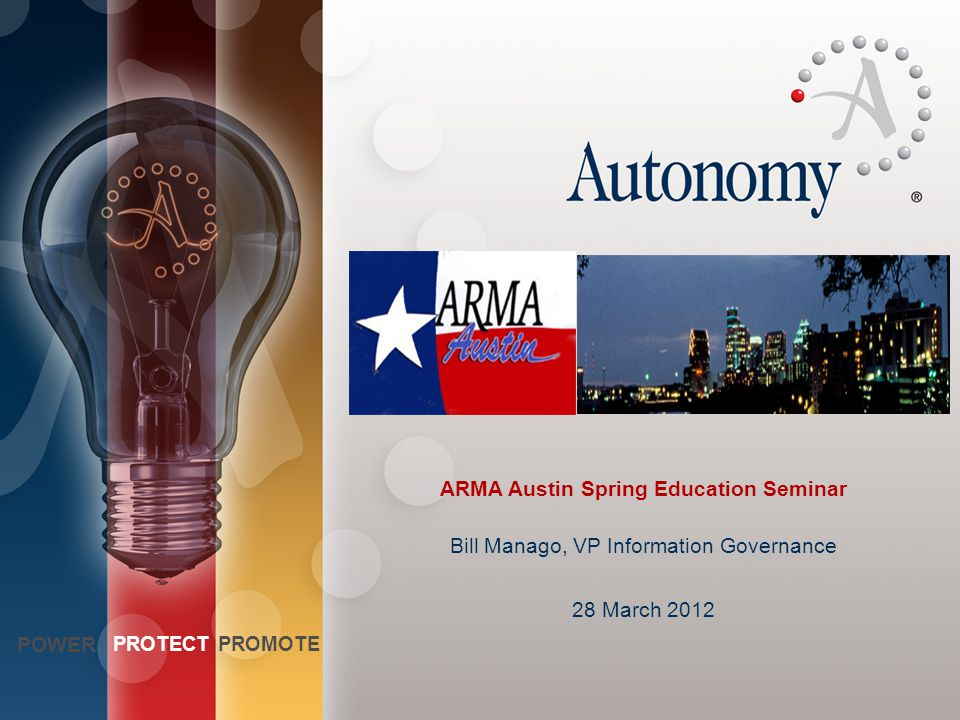 POWER PROTECTPROMOTE Power Protect Promote Change PPP text colors in View/Master Mode > ARMA Austin Spring Education Seminar Bill Manago, VP Informati