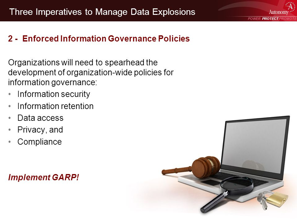 POWER PROTECT PROMOTE Power Protect Promote Three Imperatives to Manage Data Explosions 2 - Enforced Information Governance Policies Organizations wil