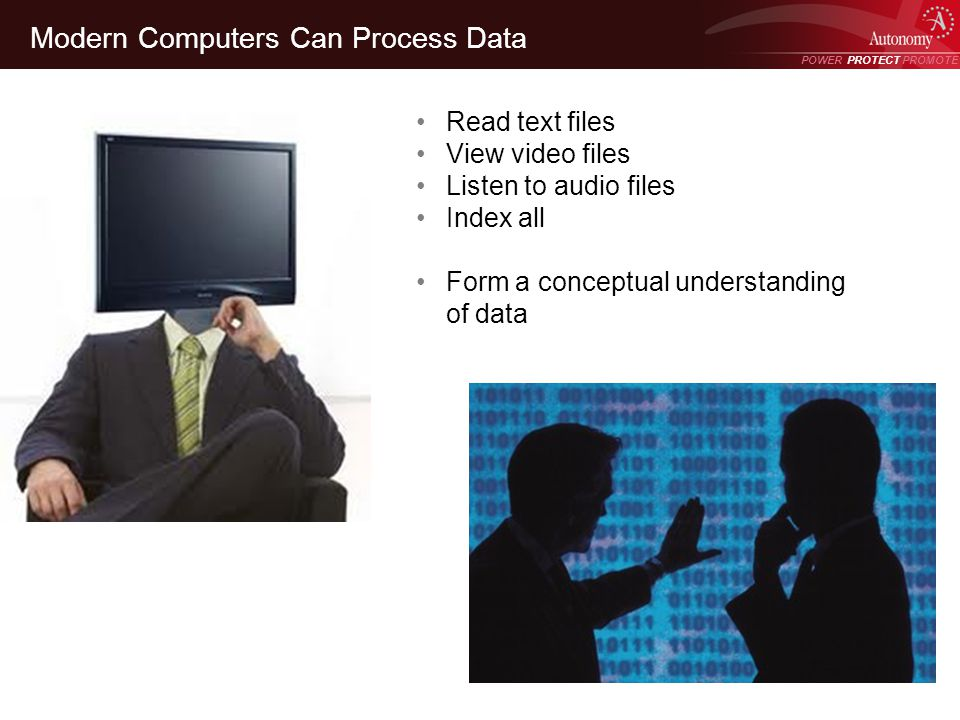 POWER PROTECT PROMOTE Power Protect Promote Modern Computers Can Process Data Read text files View video files Listen to audio files Index all Form a conceptual understanding of data