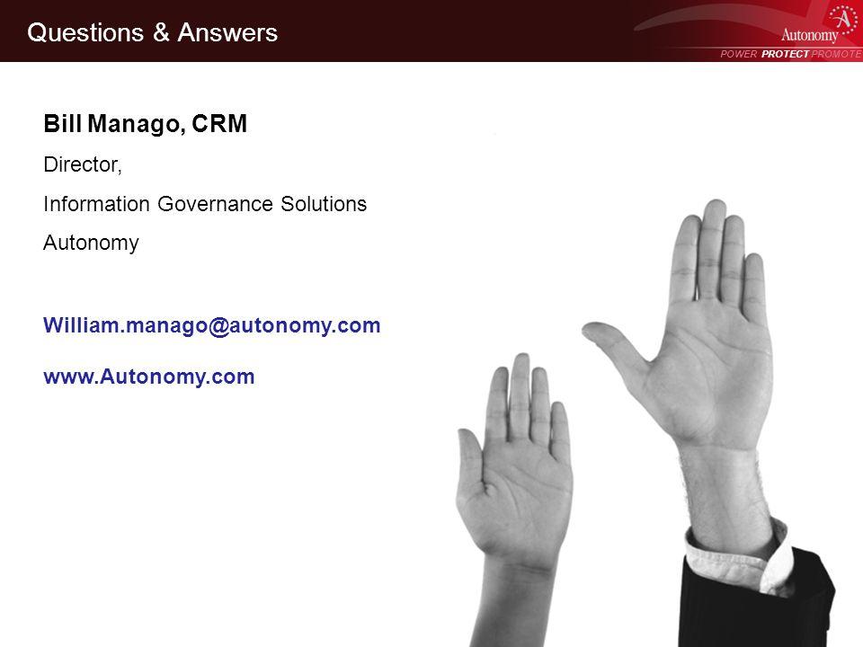 POWER PROTECT PROMOTE Power Protect Promote Bill Manago, CRM Director, Information Governance Solutions Autonomy William.manago@autonomy.com www.Auton