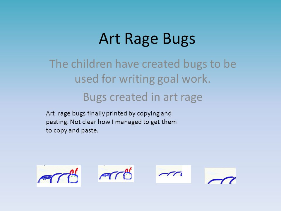Art Rage Bugs The children have created bugs to be used for writing goal work.