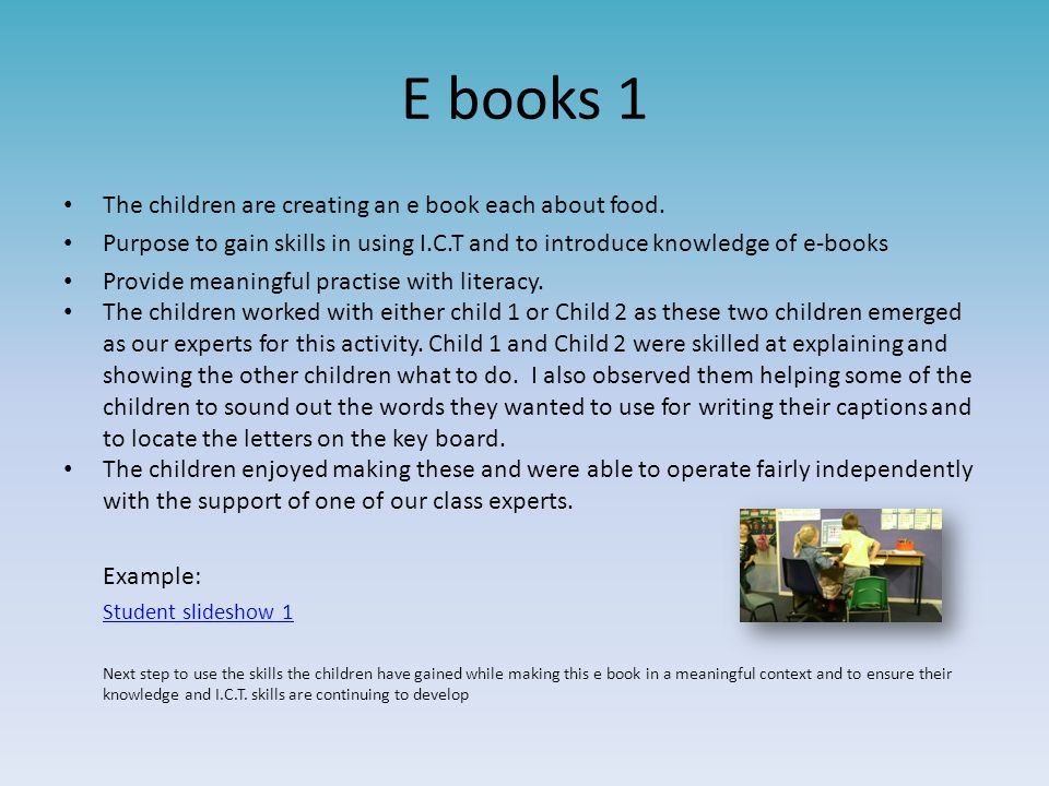 E books 1 The children are creating an e book each about food.