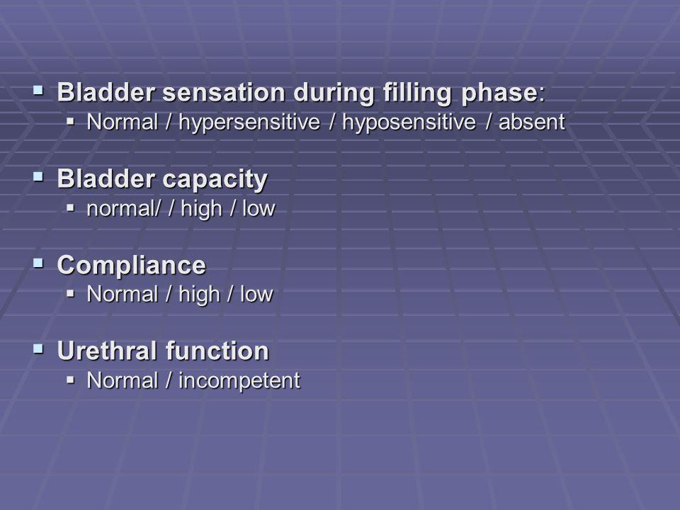 Bladder sensation during filling phase: Bladder sensation during filling phase: Normal / hypersensitive / hyposensitive / absent Normal / hypersensiti