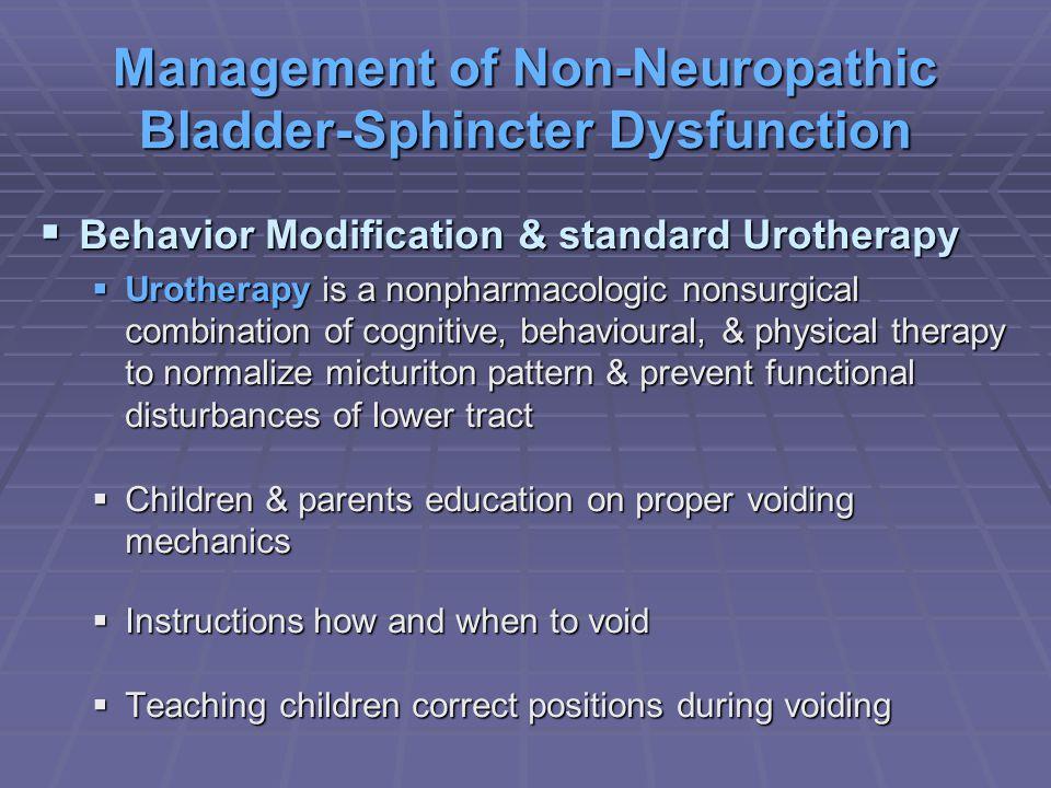 Management of Non-Neuropathic Bladder-Sphincter Dysfunction Behavior Modification & standard Urotherapy Behavior Modification & standard Urotherapy Ur