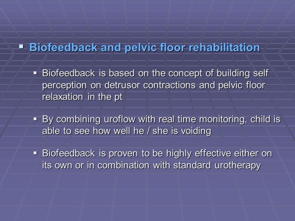 Biofeedback and pelvic floor rehabilitation Biofeedback and pelvic floor rehabilitation Biofeedback is based on the concept of building self perceptio