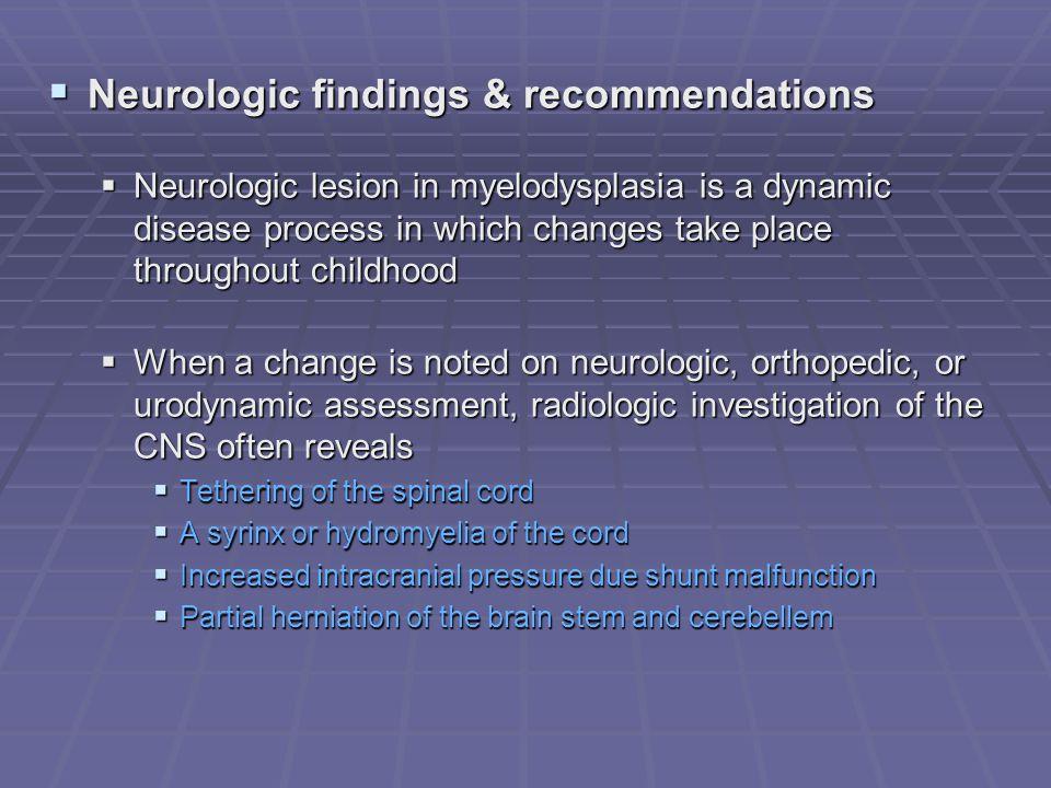 Neurologic findings & recommendations Neurologic findings & recommendations Neurologic lesion in myelodysplasia is a dynamic disease process in which