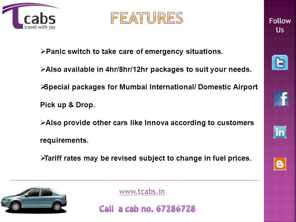 Follow Us www.tcabs.in 365 days a year- 24*7 Service. Transparent fares due to Tamper proof Digital Meter. Continuous GPS tracking of cabs resulting i