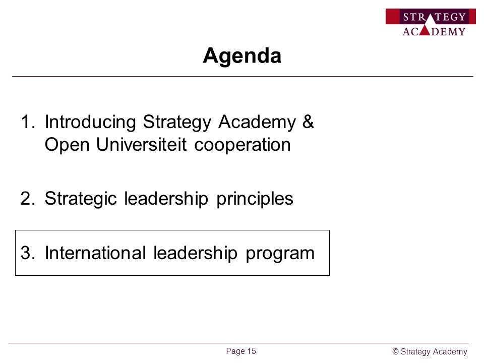 © Strategy Academy Page 15 Agenda 1.Introducing Strategy Academy & Open Universiteit cooperation 2.Strategic leadership principles 3.International lea