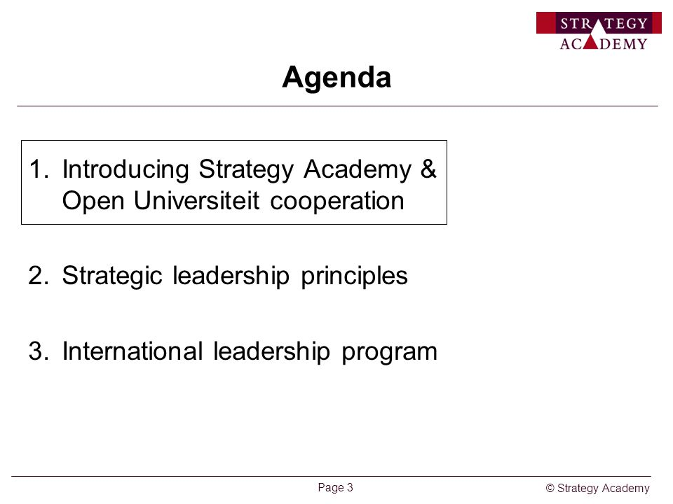 © Strategy Academy Page 3 Agenda 1.Introducing Strategy Academy & Open Universiteit cooperation 2.Strategic leadership principles 3.International leadership program