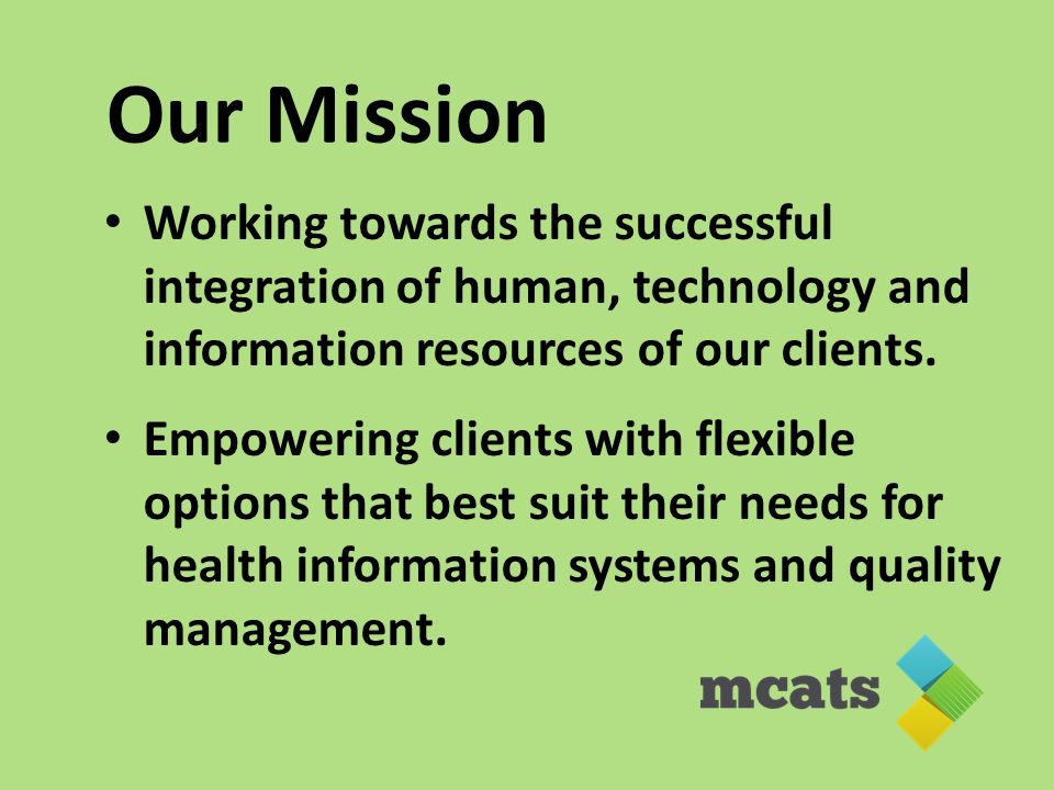 Our Mission Working towards the successful integration of human, technology and information resources of our clients.