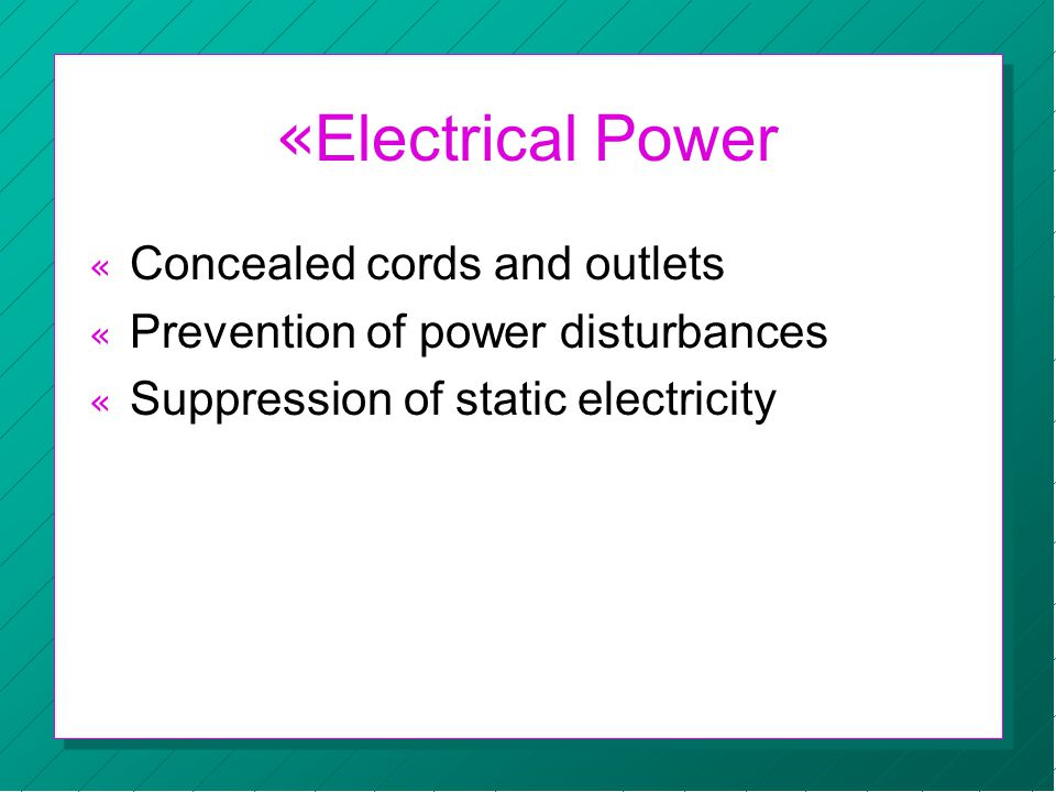 « Electrical Power « Concealed cords and outlets « Prevention of power disturbances « Suppression of static electricity