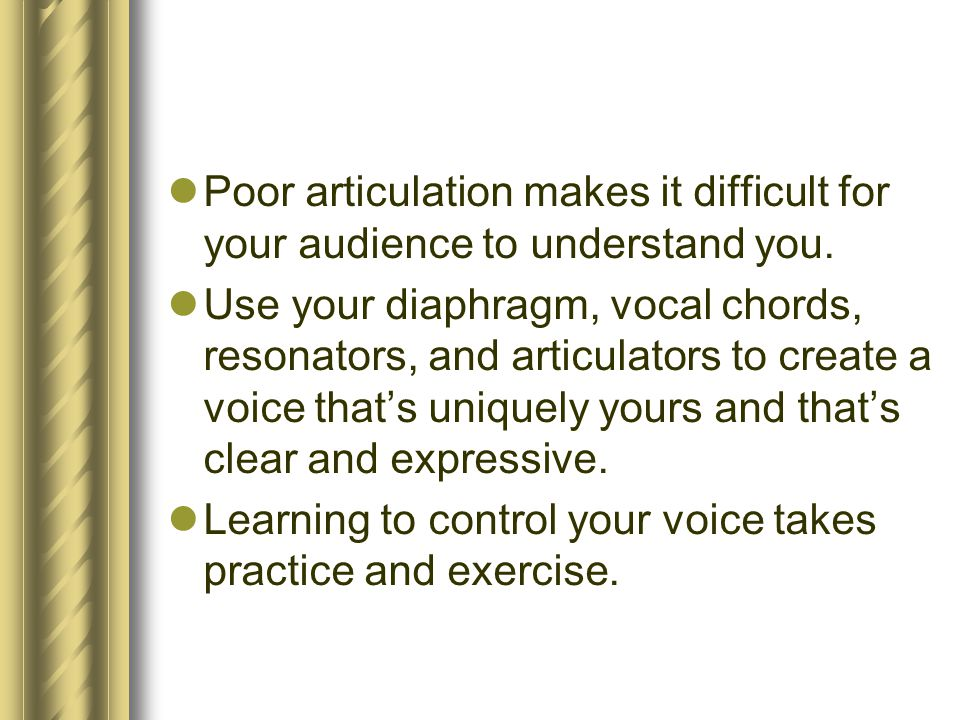 Poor articulation makes it difficult for your audience to understand you.