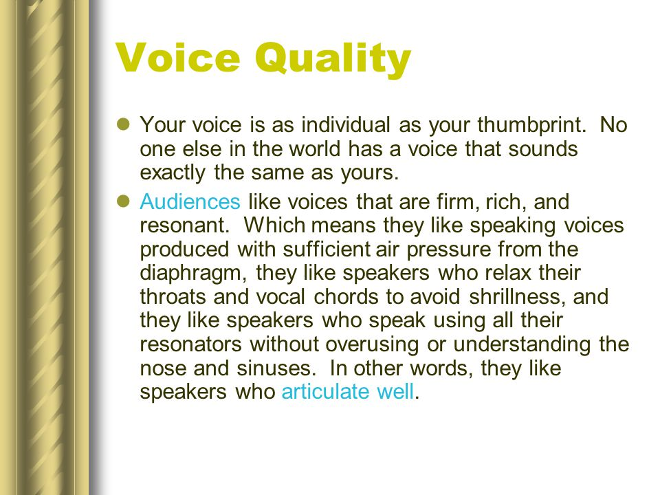 Voice Quality Your voice is as individual as your thumbprint.