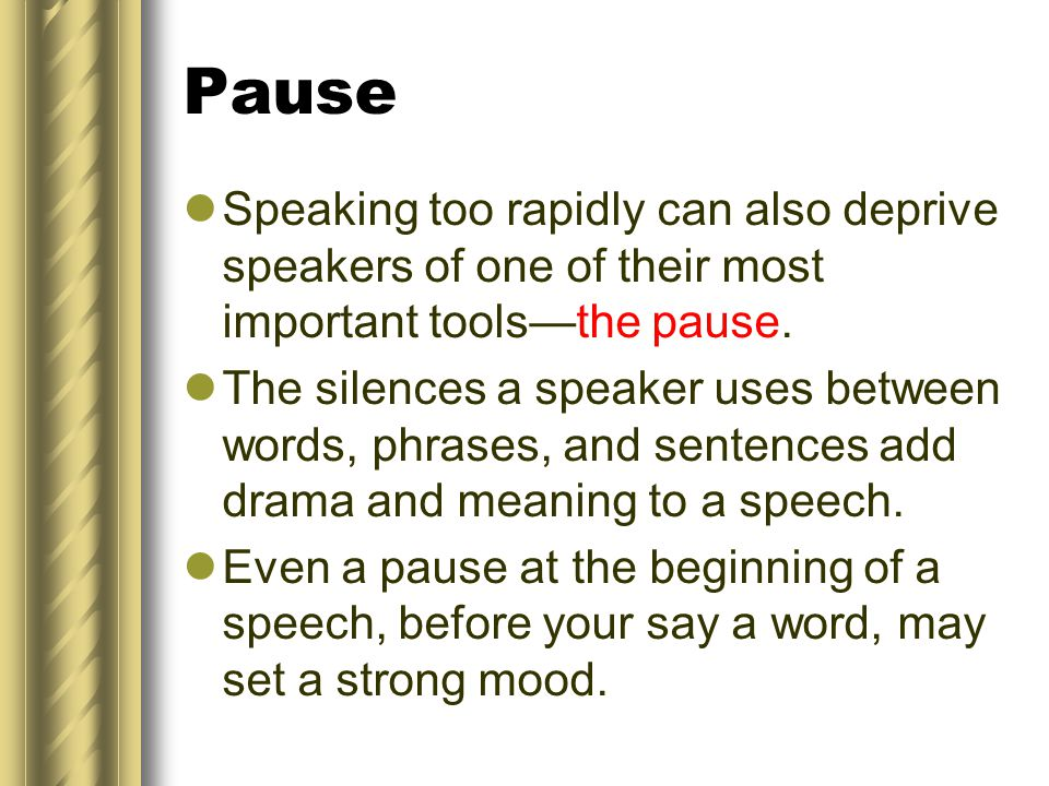Pause Speaking too rapidly can also deprive speakers of one of their most important toolsthe pause.