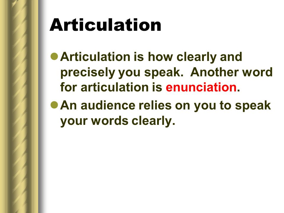 Articulation Articulation is how clearly and precisely you speak.