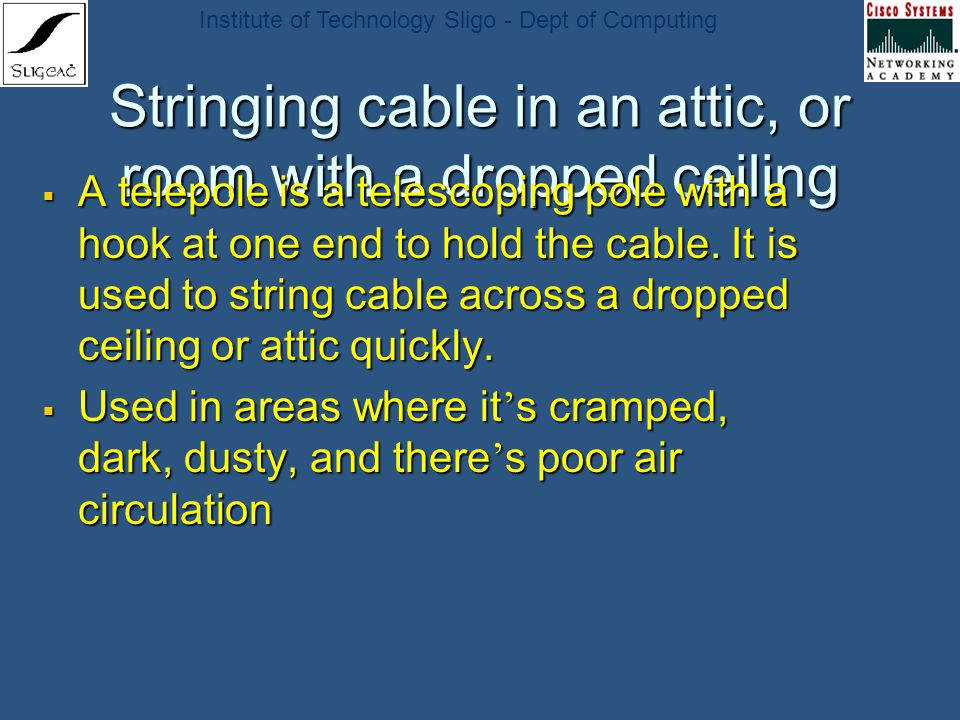 Institute of Technology Sligo - Dept of Computing Stringing cable in an attic, or room with a dropped ceiling A telepole is a telescoping pole with a