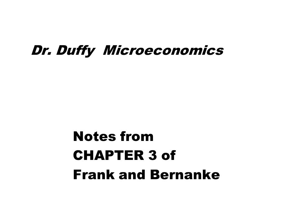 Dr. Duffy Microeconomics Notes from CHAPTER 3 of Frank and Bernanke