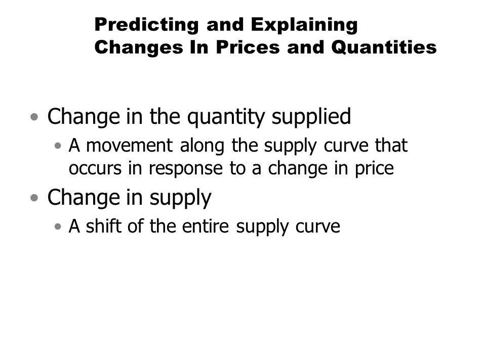 Predicting and Explaining Changes In Prices and Quantities Change in the quantity supplied A movement along the supply curve that occurs in response t