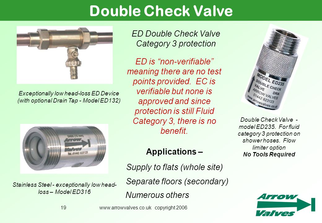 www.arrowvalves.co.uk copyright 200619 Double Check Valve ED Double Check Valve Category 3 protection ED is non-verifiable meaning there are no test p