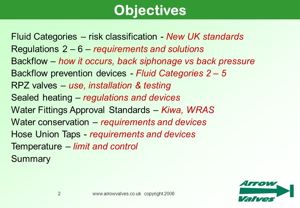 www.arrowvalves.co.uk copyright 20062 Objectives Fluid Categories – risk classification - New UK standards Regulations 2 – 6 – requirements and soluti