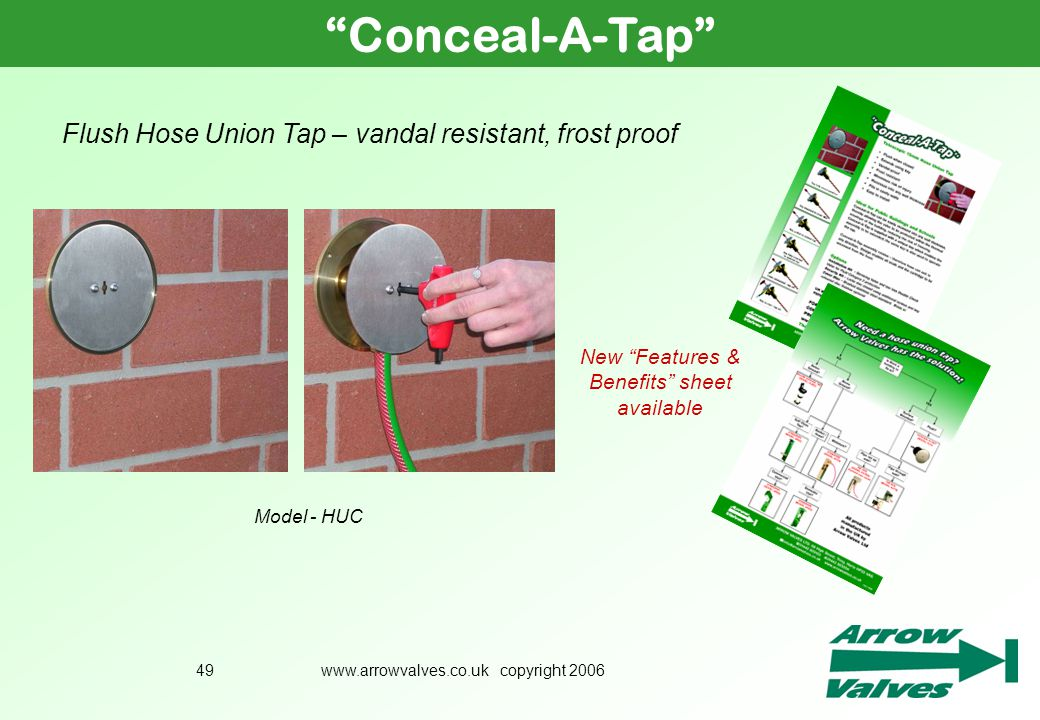 www.arrowvalves.co.uk copyright 200649 Conceal-A-Tap Flush Hose Union Tap – vandal resistant, frost proof Model - HUC New Features & Benefits sheet av