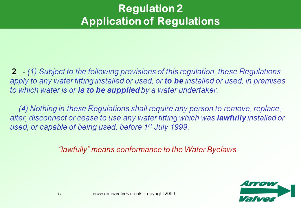 www.arrowvalves.co.uk copyright 20065 2. - (1) Subject to the following provisions of this regulation, these Regulations apply to any water fitting in