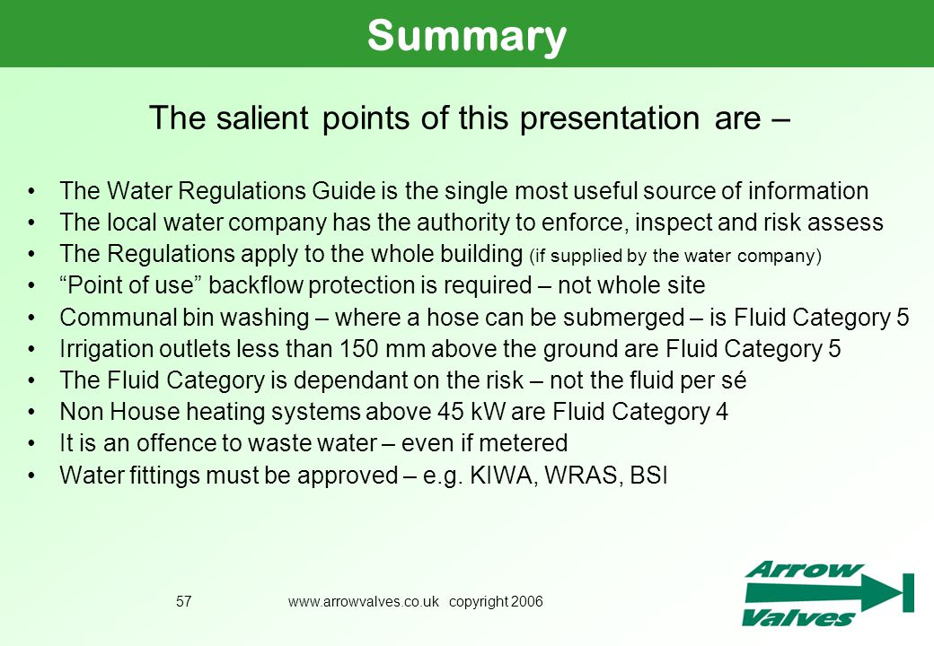 www.arrowvalves.co.uk copyright 200657 Summary The salient points of this presentation are – The Water Regulations Guide is the single most useful sou