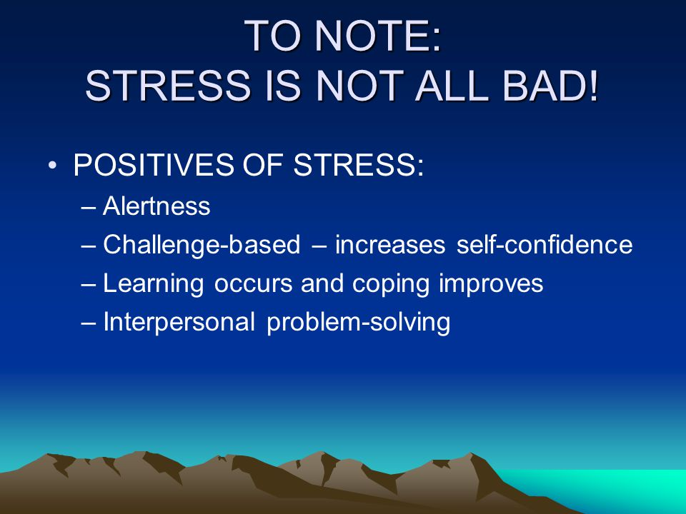 TO NOTE: STRESS IS NOT ALL BAD.