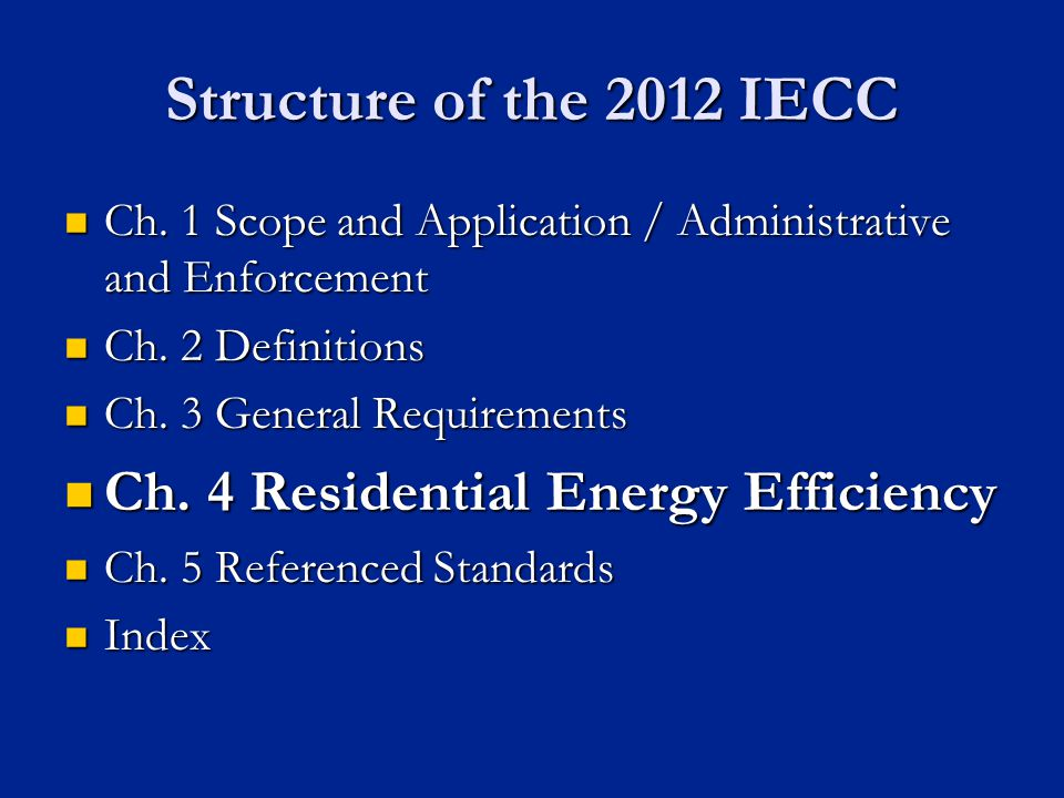 Structure of the 2012 IECC Ch.1 Scope and Application / Administrative and Enforcement Ch.