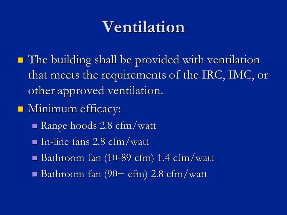 Ventilation The building shall be provided with ventilation that meets the requirements of the IRC, IMC, or other approved ventilation.