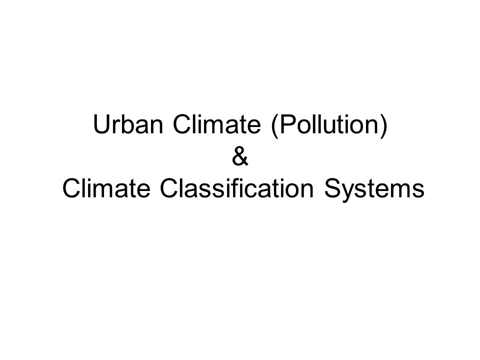 Urban Climate (Pollution) & Climate Classification Systems
