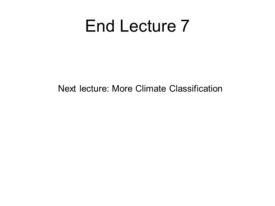 End Lecture 7 Next lecture: More Climate Classification