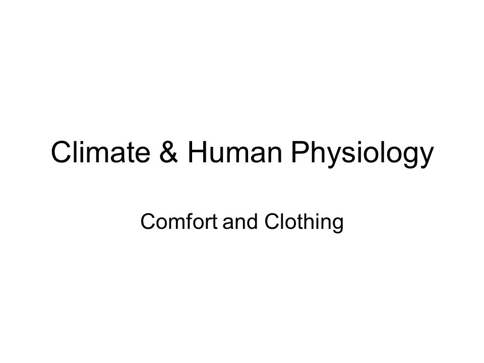 Climate & Human Physiology Comfort and Clothing