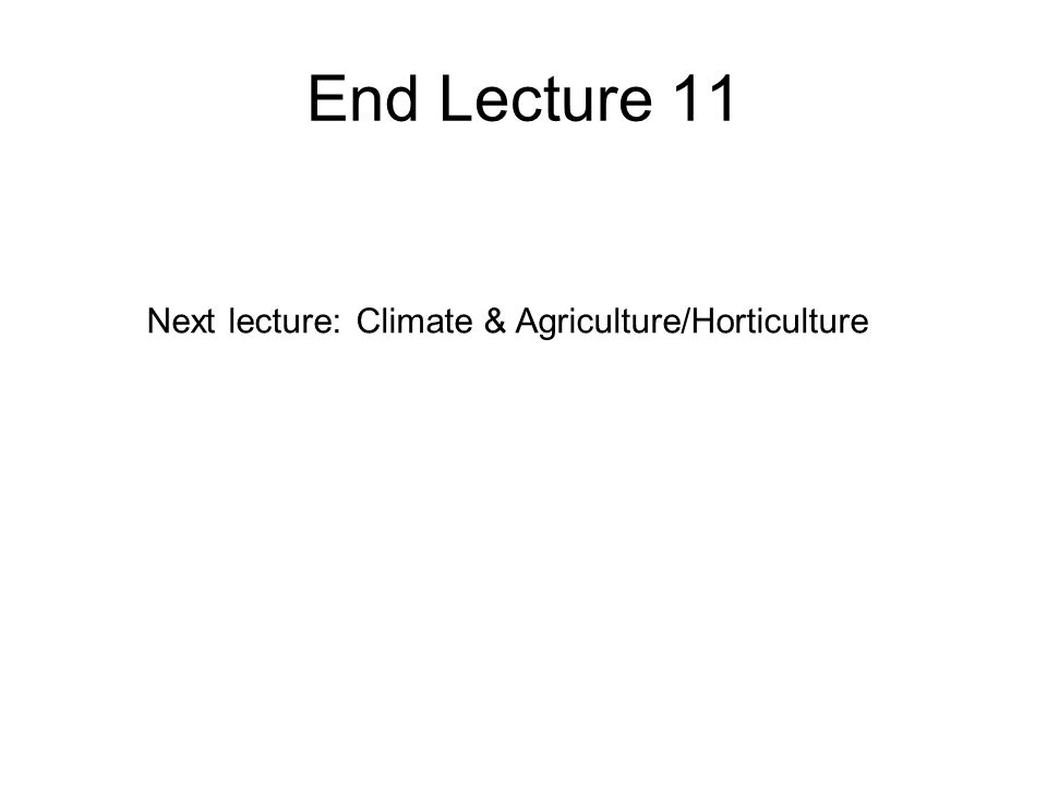 End Lecture 11 Next lecture: Climate & Agriculture/Horticulture