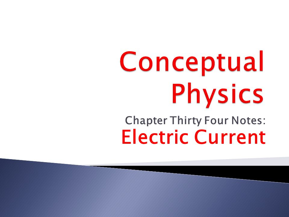 Chapter Thirty Four Notes: Electric Current