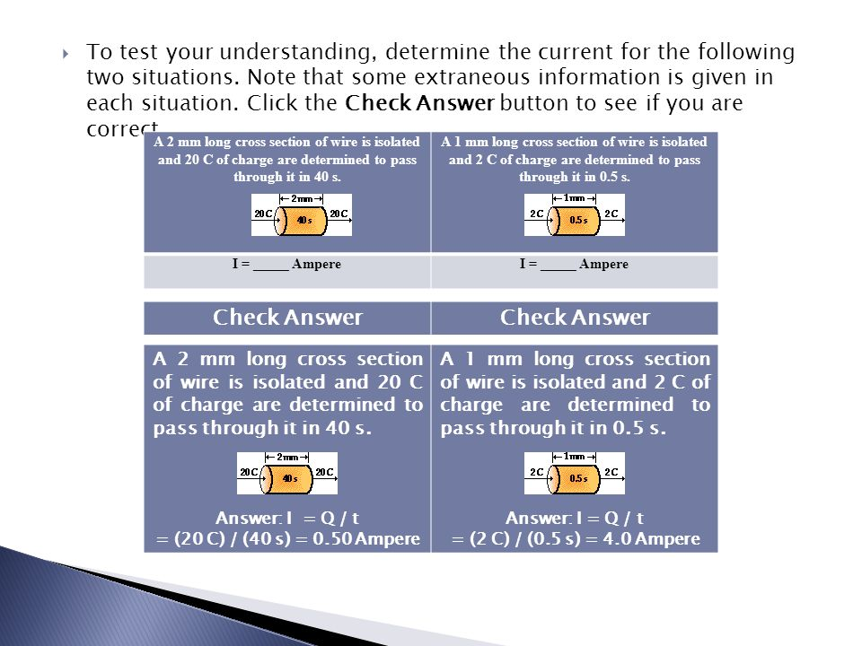 To test your understanding, determine the current for the following two situations. Note that some extraneous information is given in each situation.
