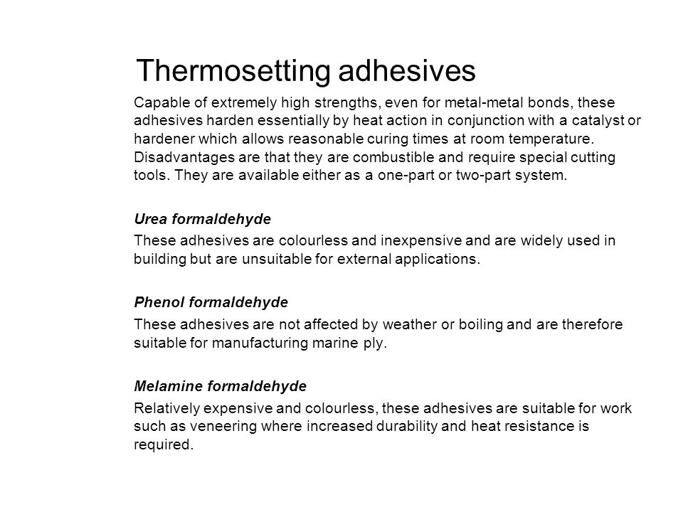 Thermosetting adhesives Capable of extremely high strengths, even for metal-metal bonds, these adhesives harden essentially by heat action in conjunct