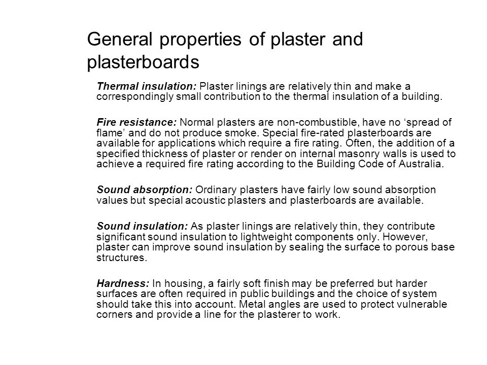General properties of plaster and plasterboards Thermal insulation: Plaster linings are relatively thin and make a correspondingly small contribution