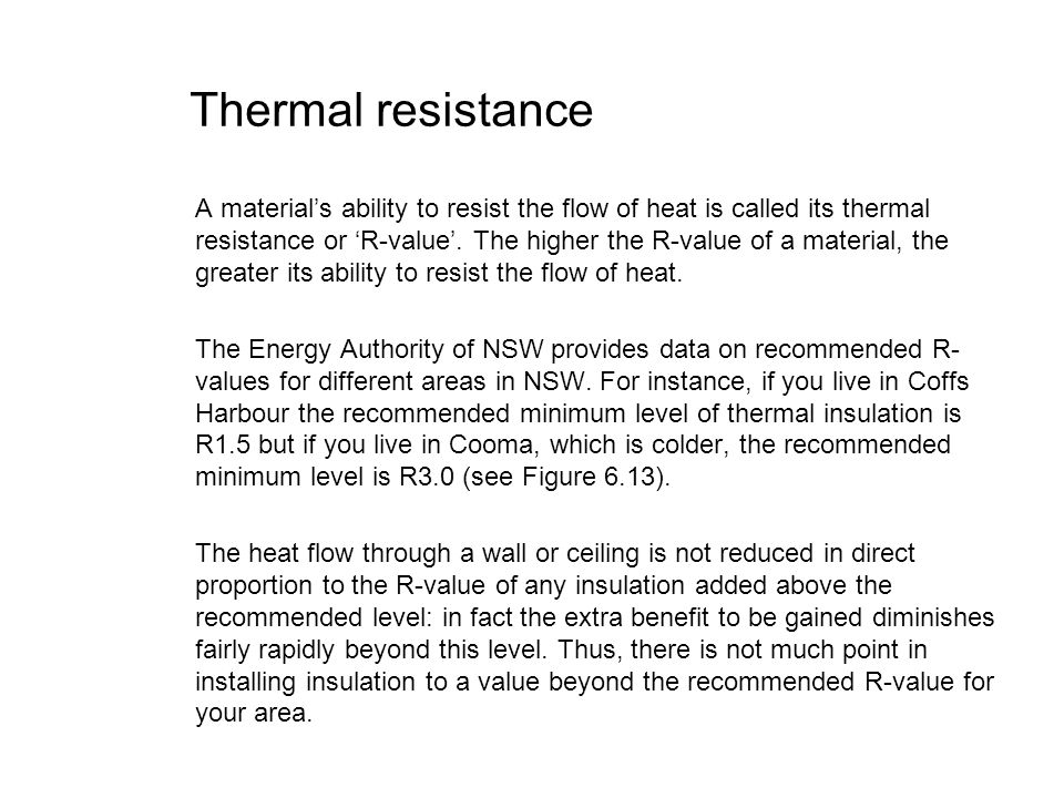 Thermal resistance A materials ability to resist the flow of heat is called its thermal resistance or R-value. The higher the R-value of a material, t