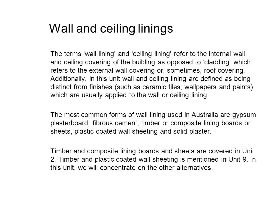 Wall and ceiling linings The terms wall lining and ceiling lining refer to the internal wall and ceiling covering of the building as opposed to claddi