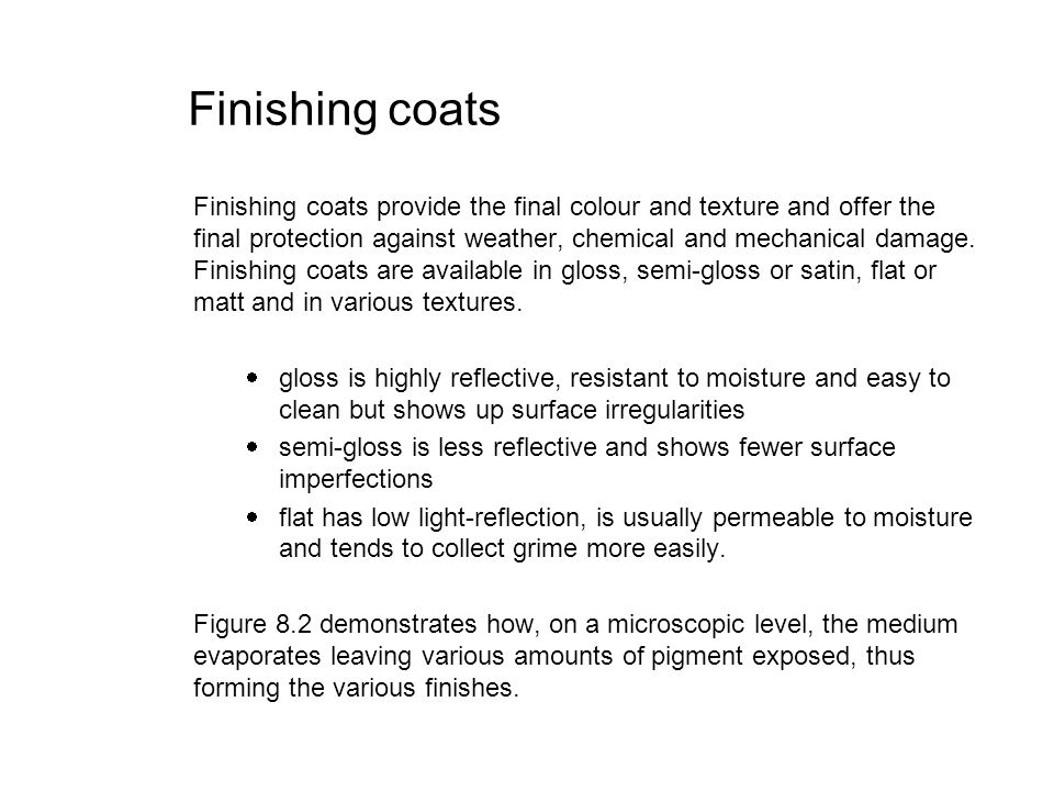Finishing coats Finishing coats provide the final colour and texture and offer the final protection against weather, chemical and mechanical damage. F