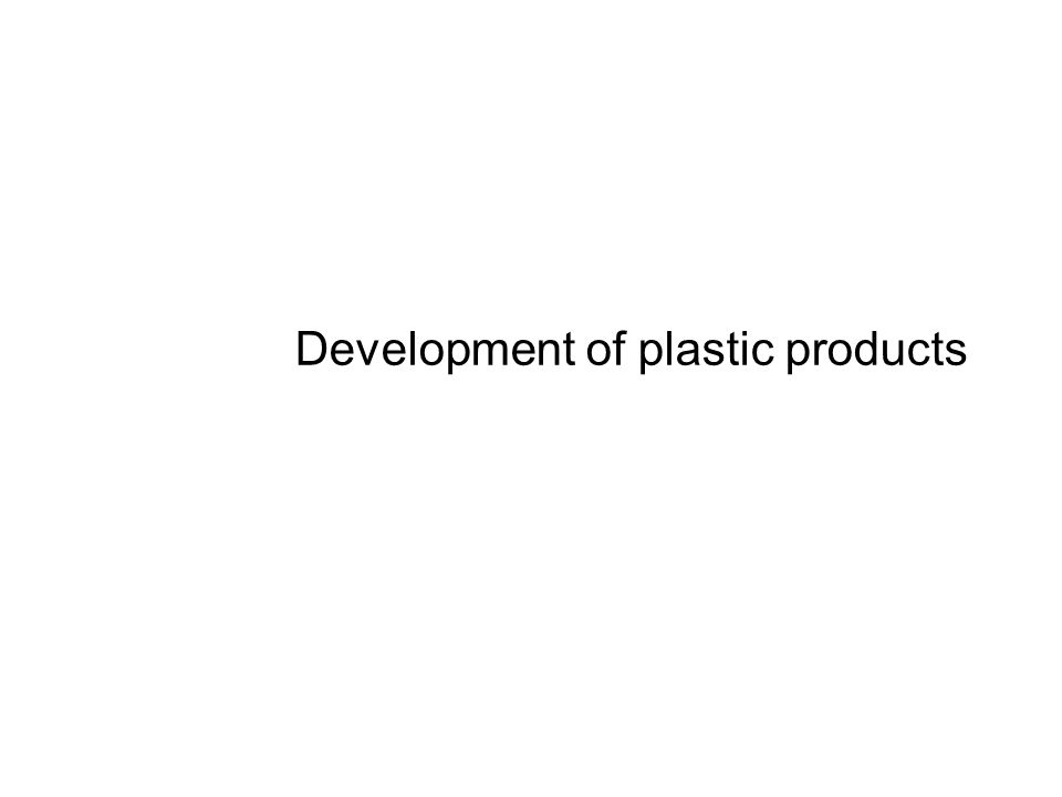 Development of plastic products